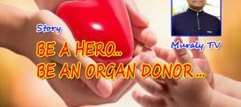BE A HERO… BE AN ORGAN DONOR… STORY BY MURALY TV