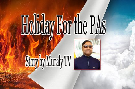 Holiday For the PAs- Story by Muraly TV